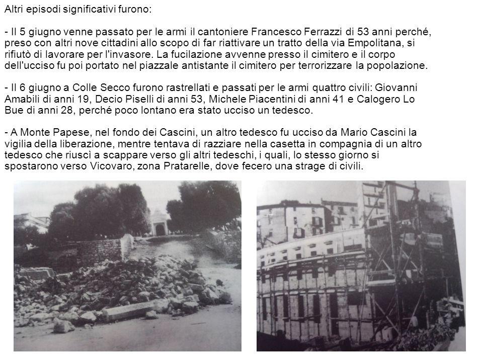 Altri episodi significativi furono: - Il 5 giugno venne passato per le armi il cantoniere Francesco Ferrazzi di 53 anni perché, preso con altri nove c