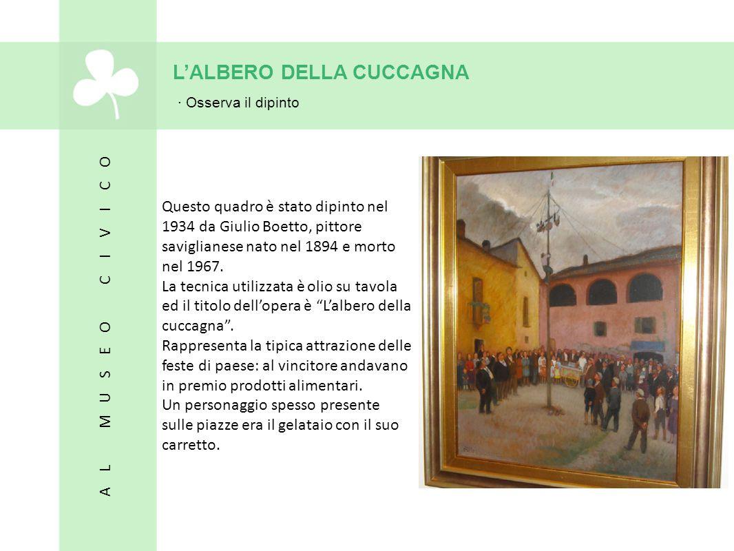 L'ALBERO DELLA CUCCAGNA · Osserva il dipinto Questo quadro è stato dipinto nel 1934 da Giulio Boetto, pittore saviglianese nato nel 1894 e morto nel 1