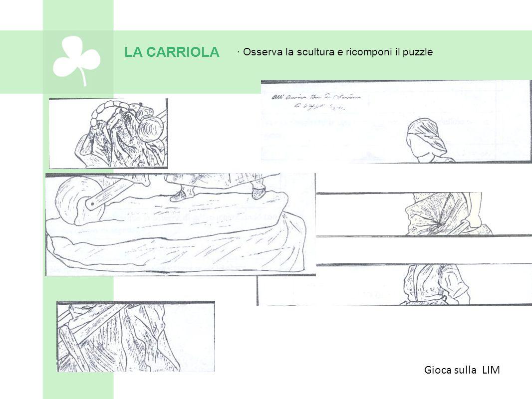 LA CARRIOLA · Osserva la scultura e ricomponi il puzzle Gioca sulla LIM