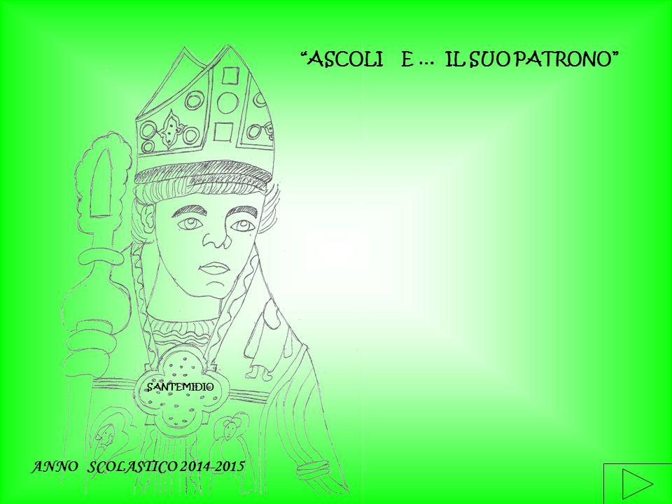 """SANT'EMIDIO """"ASCOLI E … IL SUO PATRONO"""" ANNO SCOLASTICO 2014-2015"""