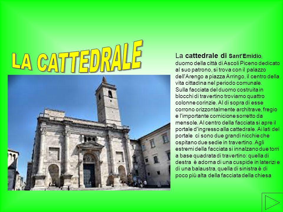 La cattedrale di Sant'Emidio, duomo della città di Ascoli Piceno dedicato al suo patrono, si trova con il palazzo dell'Arengo a piazza Arringo, il cen