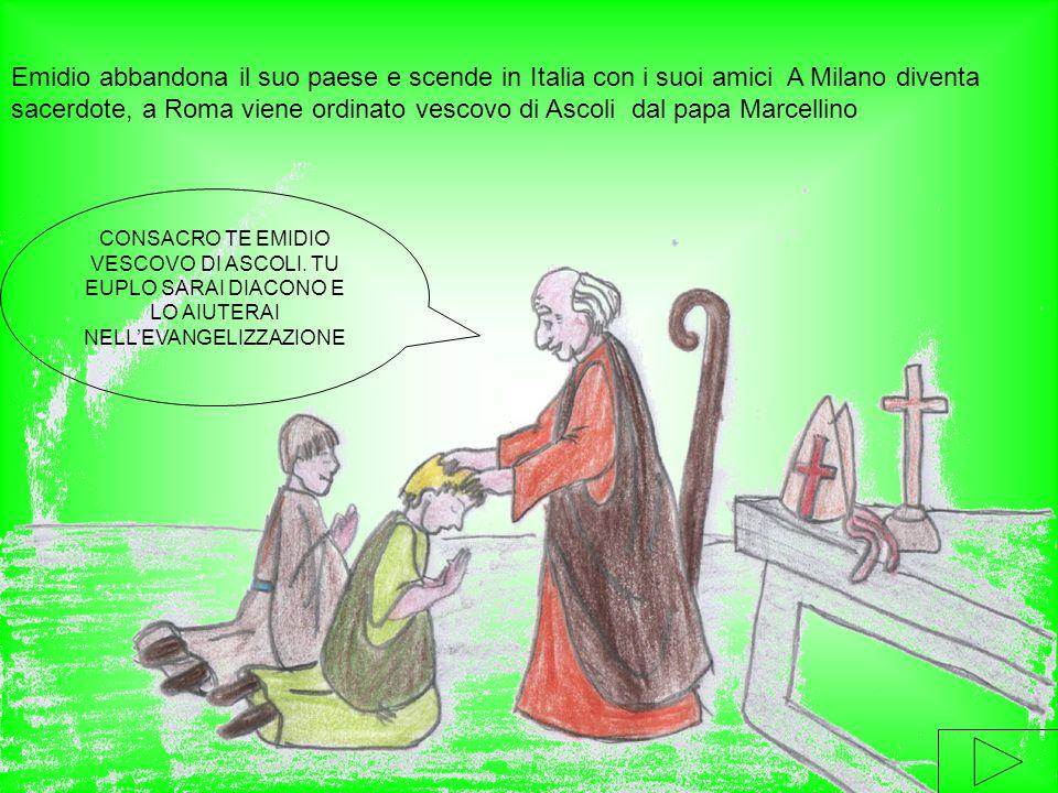Emidio abbandona il suo paese e scende in Italia con i suoi amici A Milano diventa sacerdote, a Roma viene ordinato vescovo di Ascoli dal papa Marcell