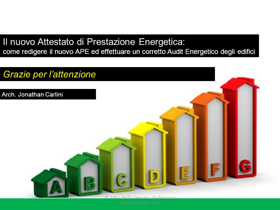 Grazie per l'attenzione Il nuovo Attestato di Prestazione Energetica: come redigere il nuovo APE ed effettuare un corretto Audit Energetico degli edif