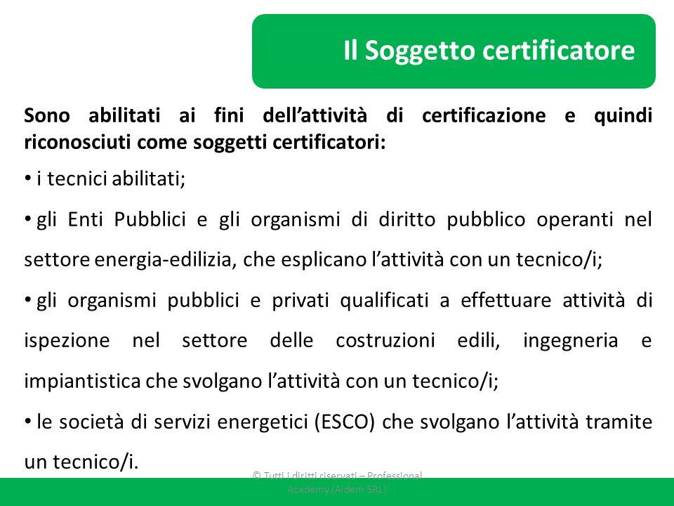 Il Soggetto certificatore Sono abilitati ai fini dell'attività di certificazione e quindi riconosciuti come soggetti certificatori: i tecnici abilitat