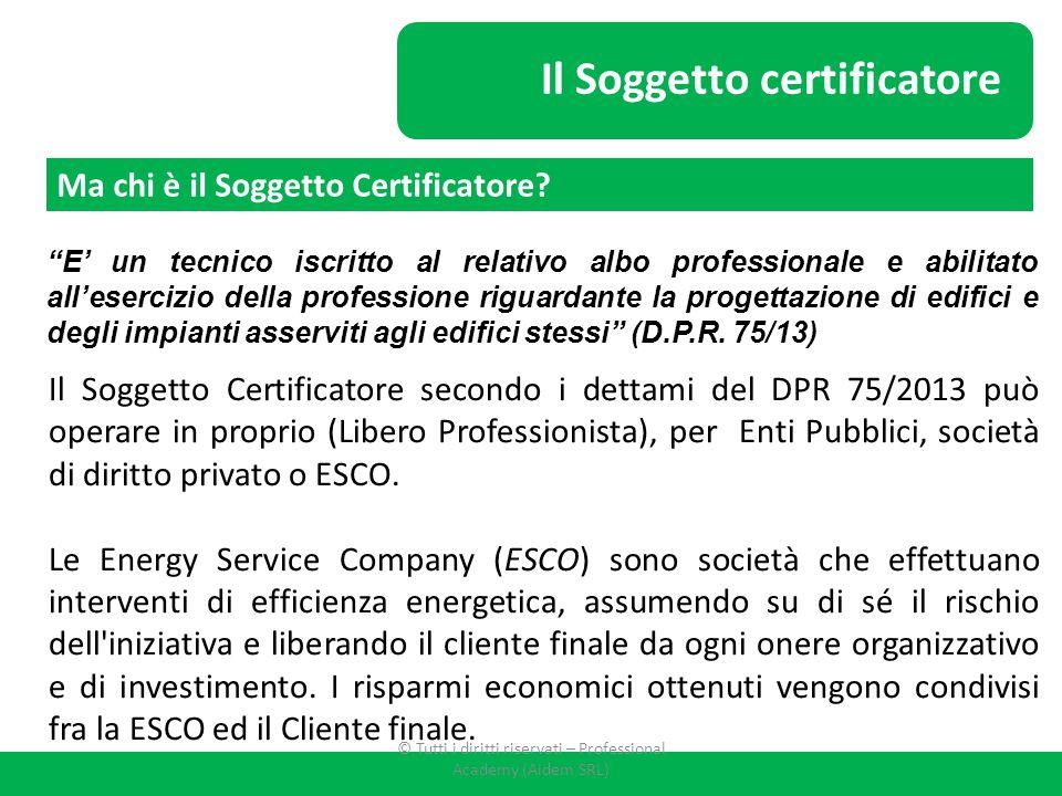 """Il Soggetto certificatore """"E' un tecnico iscritto al relativo albo professionale e abilitato all'esercizio della professione riguardante la progettazi"""