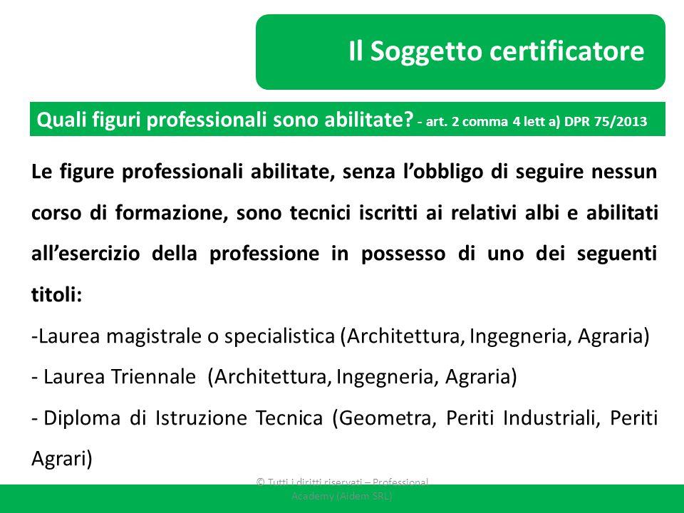 Il Soggetto certificatore Le figure professionali abilitate, senza l'obbligo di seguire nessun corso di formazione, sono tecnici iscritti ai relativi