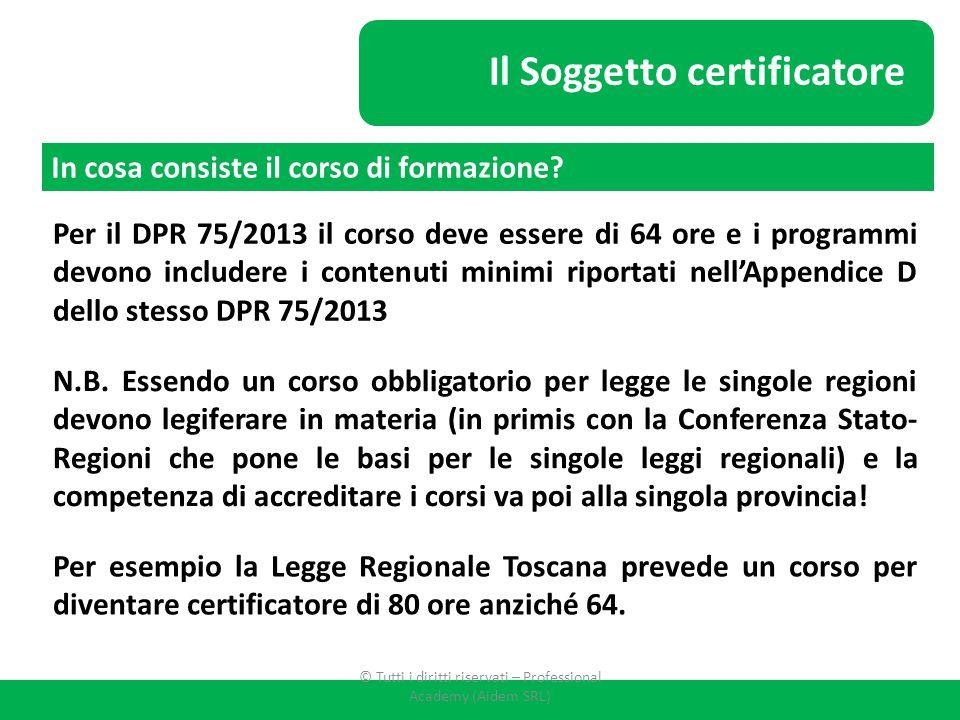 Il Soggetto certificatore In cosa consiste il corso di formazione? Per il DPR 75/2013 il corso deve essere di 64 ore e i programmi devono includere i