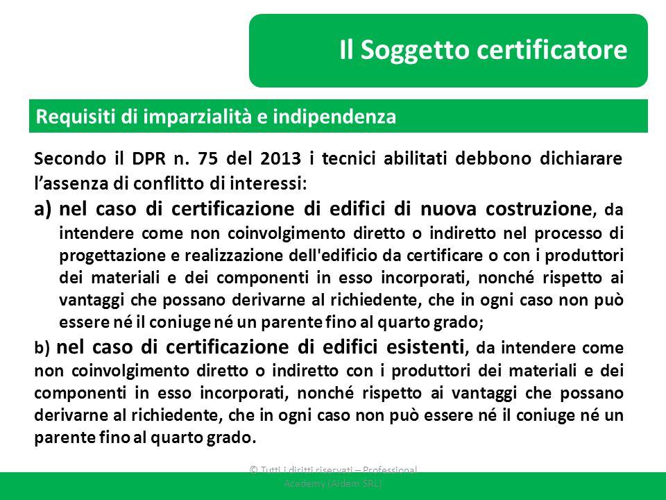 Il Soggetto certificatore Requisiti di imparzialità e indipendenza Secondo il DPR n. 75 del 2013 i tecnici abilitati debbono dichiarare l'assenza di c