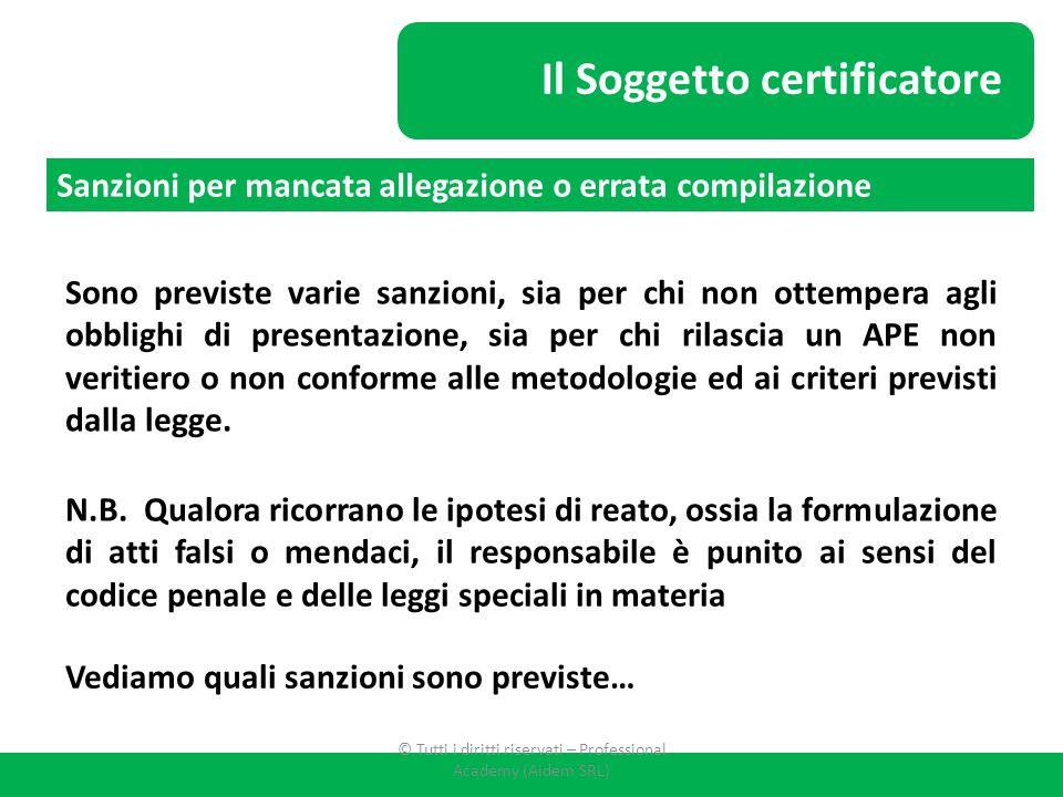 Il Soggetto certificatore Sono previste varie sanzioni, sia per chi non ottempera agli obblighi di presentazione, sia per chi rilascia un APE non veri