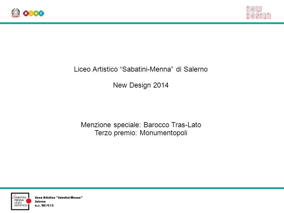 """Liceo Artistico """"Sabatini-Menna"""" di Salerno New Design 2014 Menzione speciale: Barocco Tras-Lato Terzo premio: Monumentopoli"""