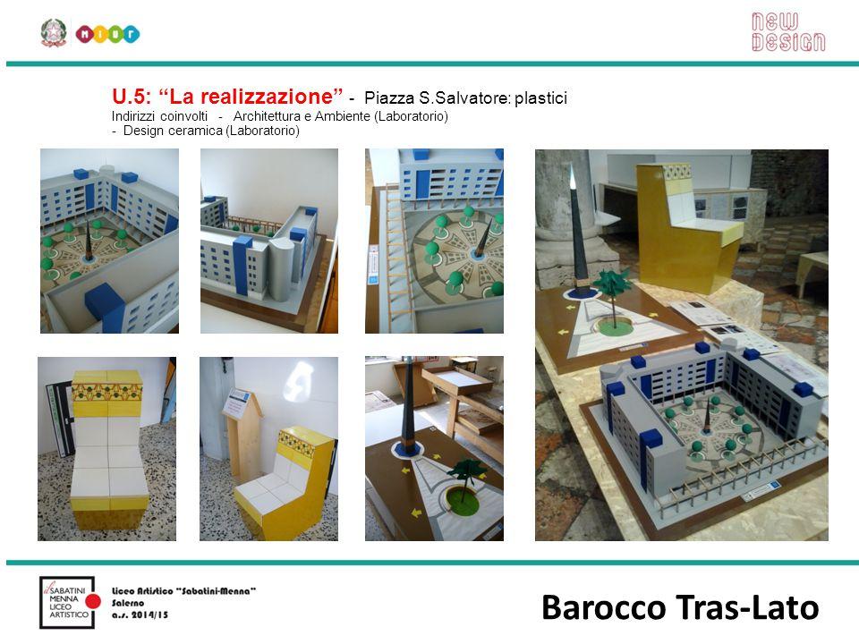 """Barocco Tras-Lato U.5: """"La realizzazione"""" - Piazza S.Salvatore: plastici Indirizzi coinvolti - Architettura e Ambiente (Laboratorio) - Design ceramica"""