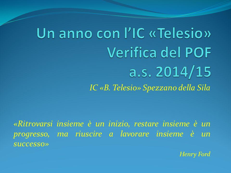 IC «B. Telesio» Spezzano della Sila «Ritrovarsi insieme è un inizio, restare insieme è un progresso, ma riuscire a lavorare insieme è un successo» Hen