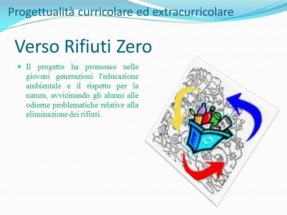 Verso Rifiuti Zero Il progetto ha promosso nelle giovani generazioni l'educazione ambientale e il rispetto per la natura, avvicinando gli alunni alle