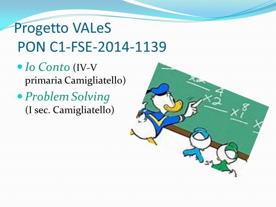 Progetto VALeS PON C1-FSE-2014-1139 Io Conto (IV-V primaria Camigliatello) Problem Solving (I sec. Camigliatello)