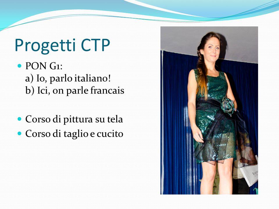 Progetti CTP PON G1: a) Io, parlo italiano! b) Ici, on parle francais Corso di pittura su tela Corso di taglio e cucito