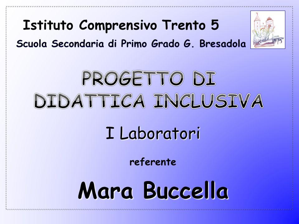 Istituto Comprensivo Trento 5 referente Mara Buccella Laboratori I Laboratori