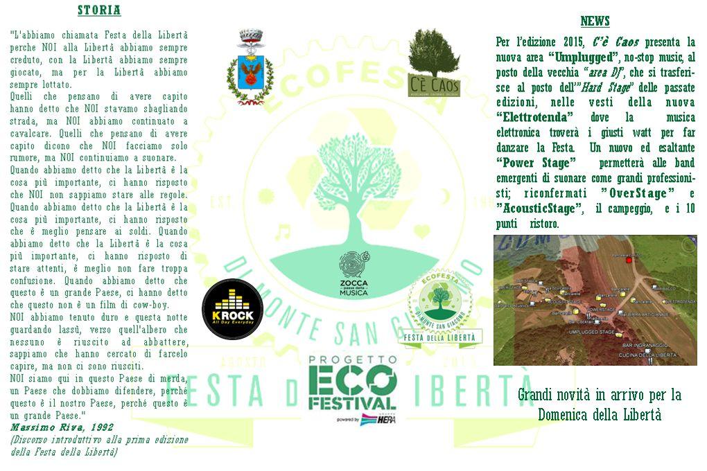 Ecofesta secondo C'è Caos L'ingresso nel programma consiste in: -65% dei rifiuti avviati al riciclo -Riduzione della plastica grazie a dispositivi riutilizzabili -Impianto elettrico collegato alla rete (senza gruppi elettrogeni a gasolio) -Strutture fisse eco sostenibili -Trasporti collettivi per la riduzione di emissioni di CO2 nell'area verde di Monte S.