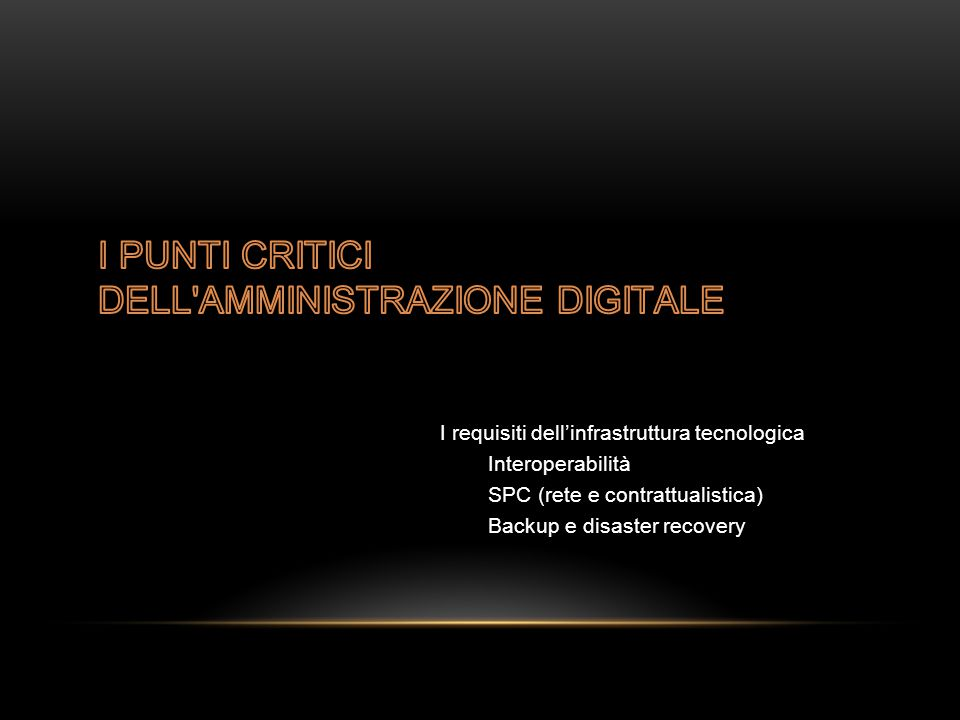 I requisiti dell'infrastruttura tecnologica Interoperabilità SPC (rete e contrattualistica) Backup e disaster recovery