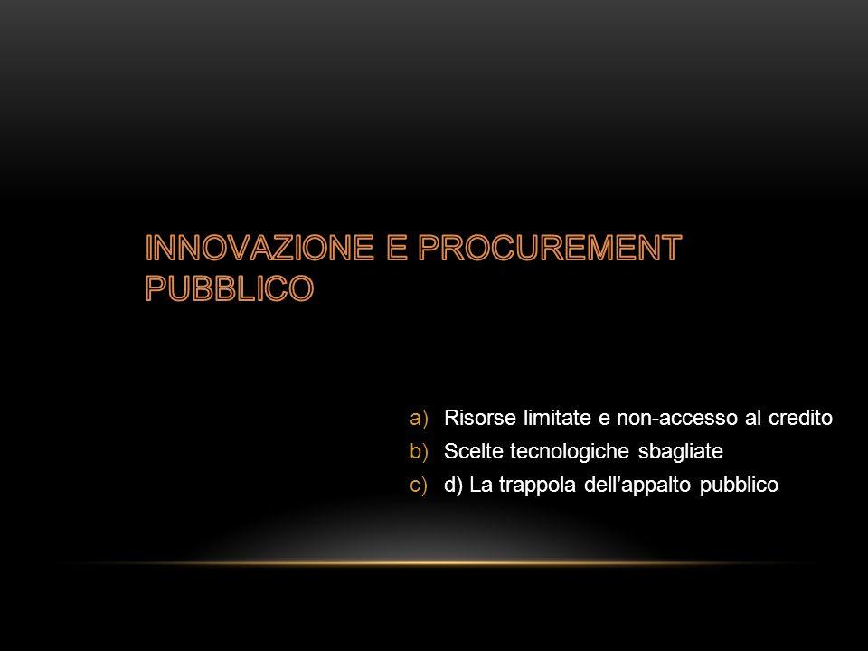 a)Risorse limitate e non-accesso al credito b)Scelte tecnologiche sbagliate c)d) La trappola dell'appalto pubblico