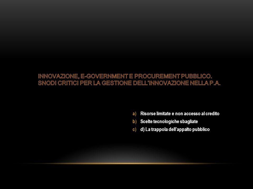 a)Risorse limitate e non accesso al credito b)Scelte tecnologiche sbagliate c)d) La trappola dell'appalto pubblico