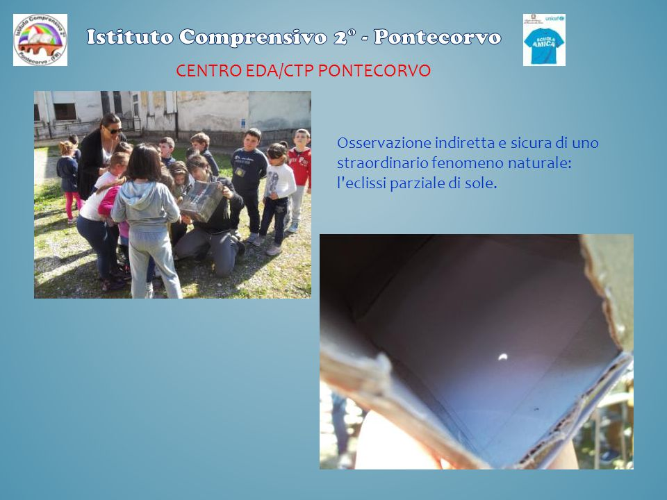 CENTRO EDA/CTP PONTECORVO Osservazione indiretta e sicura di uno straordinario fenomeno naturale: l'eclissi parziale di sole.
