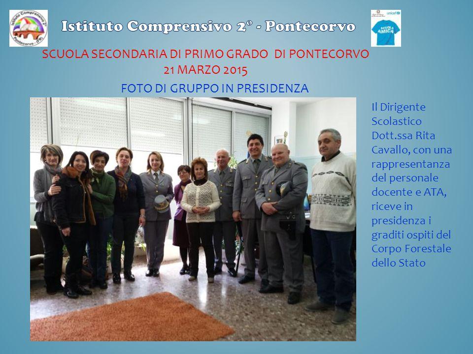 SCUOLA SECONDARIA DI PRIMO GRADO DI PONTECORVO 21 MARZO 2015 Il Dirigente Scolastico Dott.ssa Rita Cavallo, con una rappresentanza del personale docen