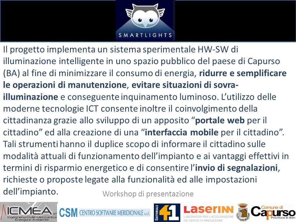 Il progetto implementa un sistema sperimentale HW-SW di illuminazione intelligente in uno spazio pubblico del paese di Capurso (BA) al fine di minimizzare il consumo di energia, ridurre e semplificare le operazioni di manutenzione, evitare situazioni di sovra- illuminazione e conseguente inquinamento luminoso.