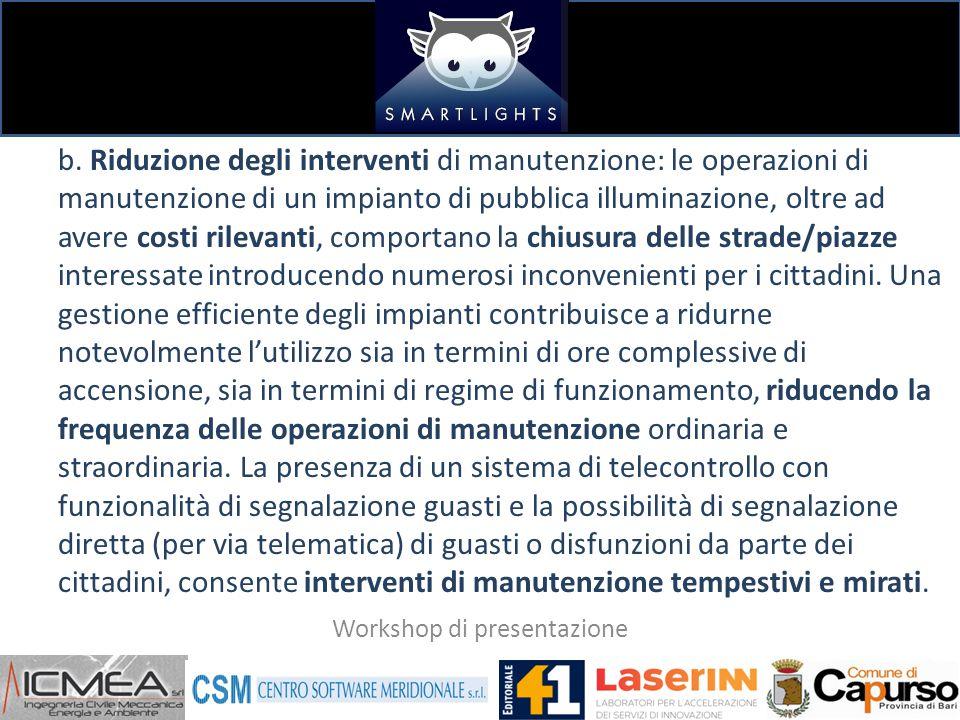 b. Riduzione degli interventi di manutenzione: le operazioni di manutenzione di un impianto di pubblica illuminazione, oltre ad avere costi rilevanti,