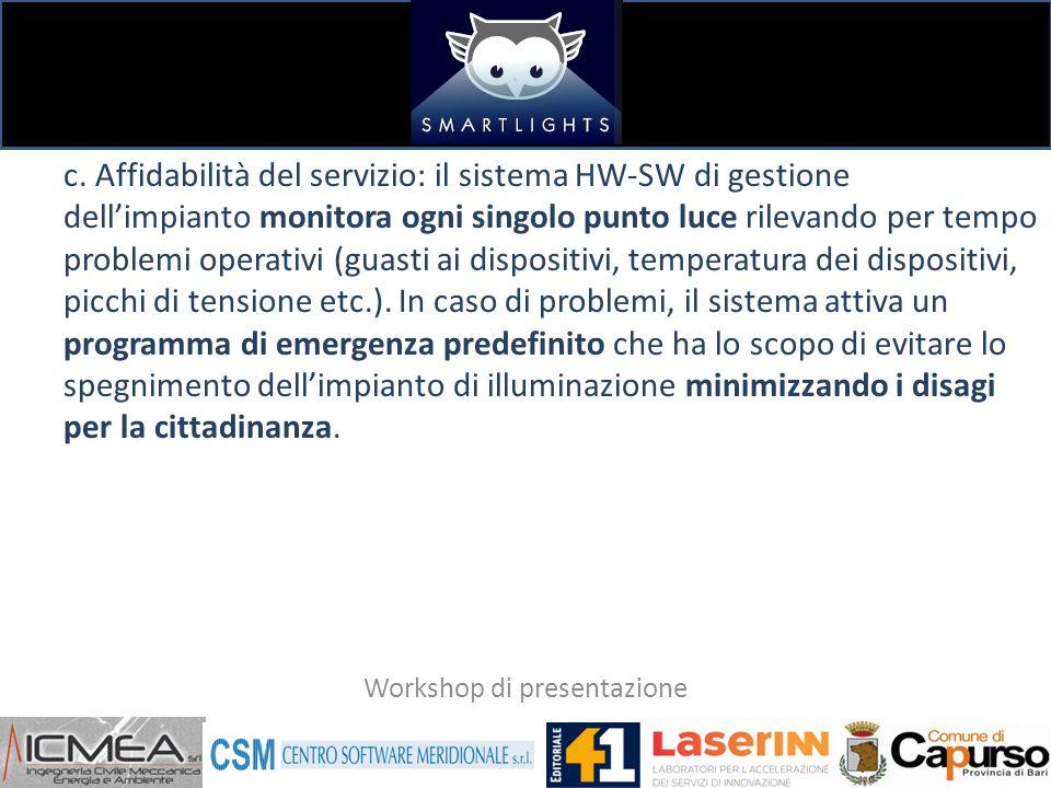 c. Affidabilità del servizio: il sistema HW-SW di gestione dell'impianto monitora ogni singolo punto luce rilevando per tempo problemi operativi (guas