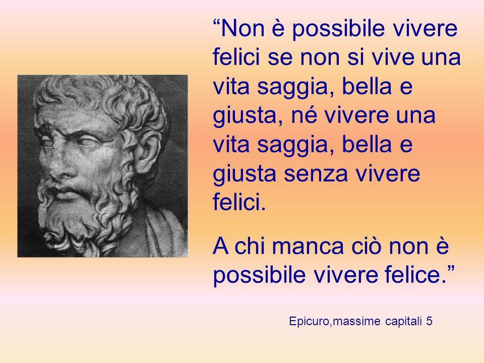 """""""Non è possibile vivere felici se non si vive una vita saggia, bella e giusta, né vivere una vita saggia, bella e giusta senza vivere felici. A chi ma"""