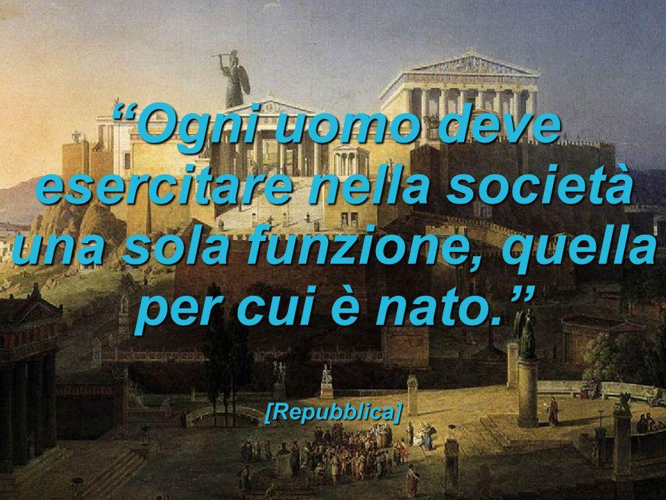 """""""Ogni uomo deve esercitare nella società una sola funzione, quella per cui è nato."""" [Repubblica]"""