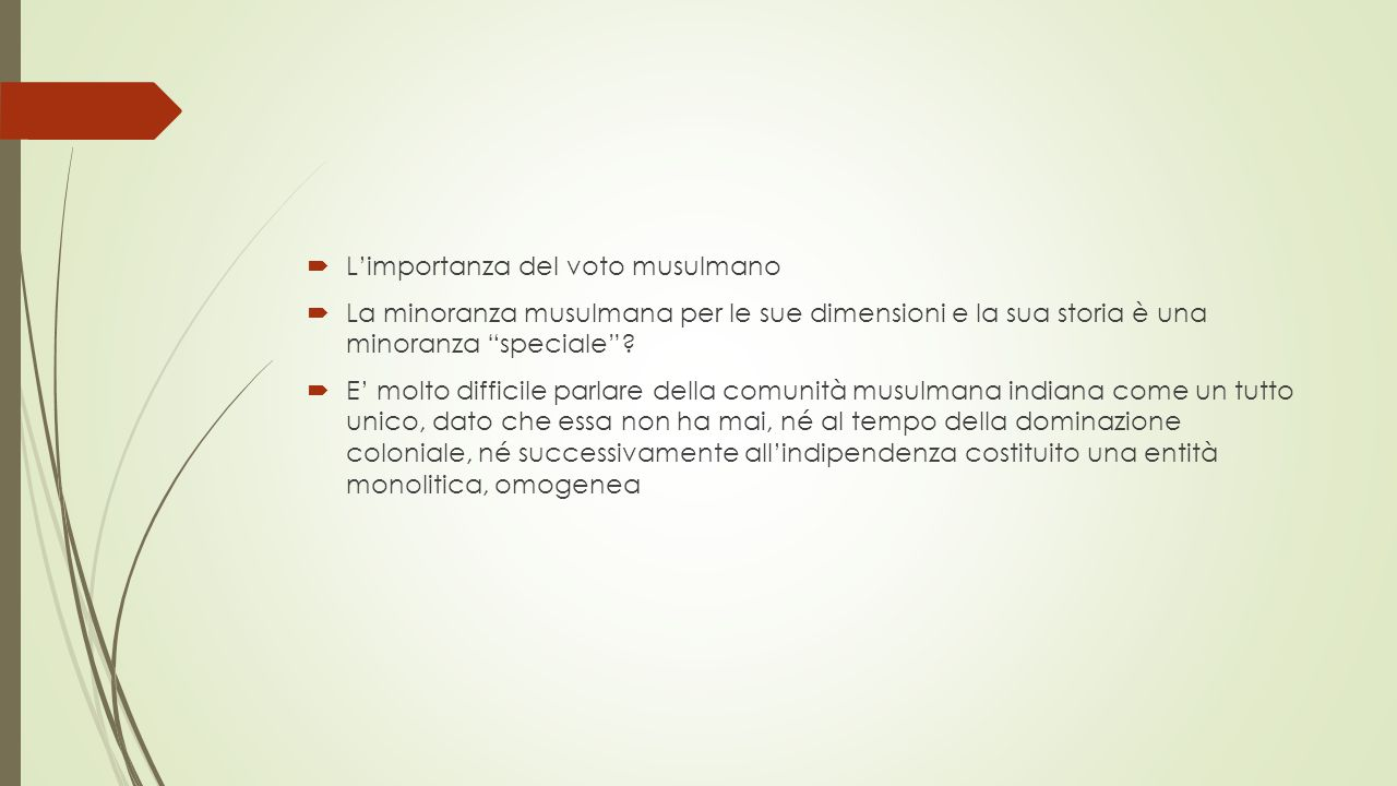  L'importanza del voto musulmano  La minoranza musulmana per le sue dimensioni e la sua storia è una minoranza speciale .