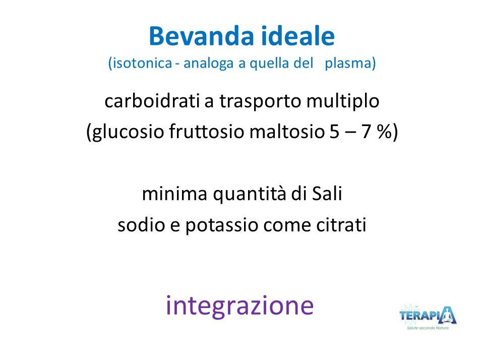 Bevanda ideale (isotonica - analoga a quella del plasma) carboidrati a trasporto multiplo (glucosio fruttosio maltosio 5 – 7 %) minima quantità di Sal