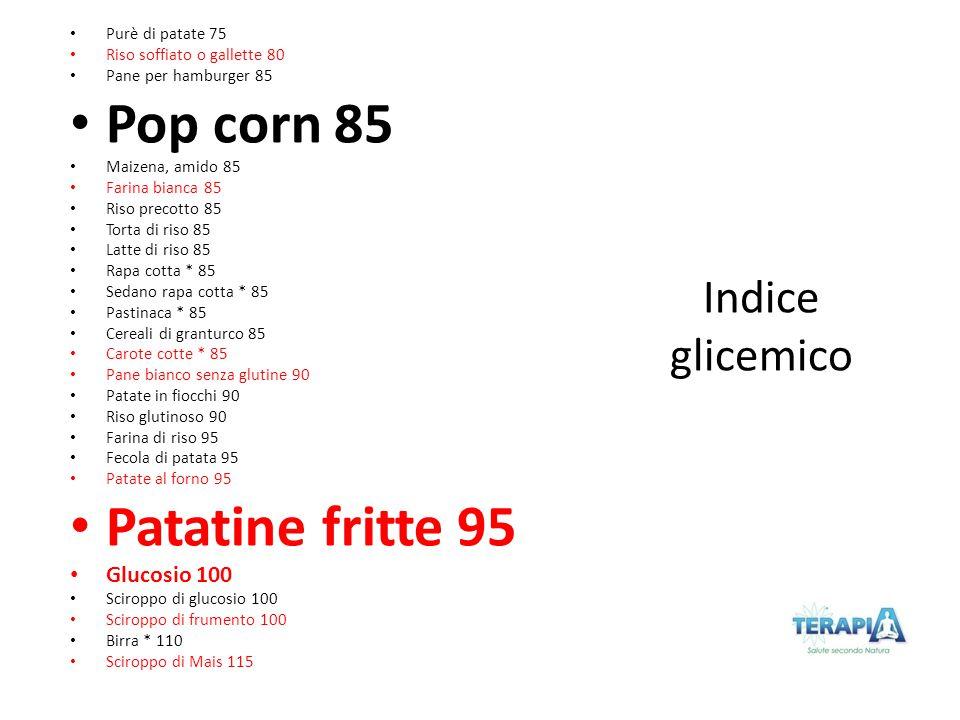 Purè di patate 75 Riso soffiato o gallette 80 Pane per hamburger 85 Pop corn 85 Maizena, amido 85 Farina bianca 85 Riso precotto 85 Torta di riso 85 L