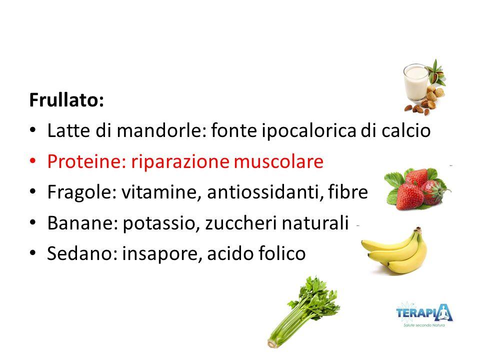 Frullato: Latte di mandorle: fonte ipocalorica di calcio Proteine: riparazione muscolare Fragole: vitamine, antiossidanti, fibre Banane: potassio, zuc