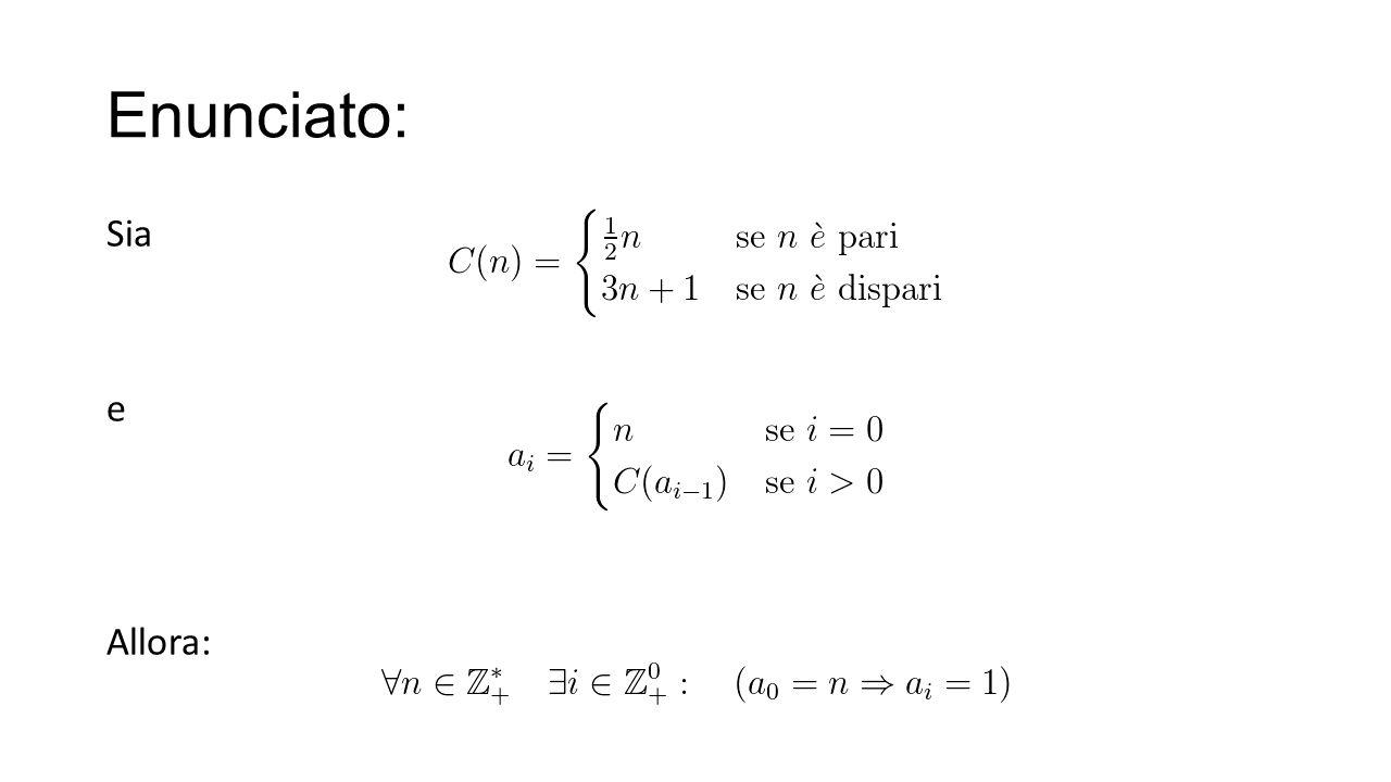 Alcuni esempi: n=3: {a i } = {3, 10, 5, 16, 8, 4, 2, 1, 4, …} n=7: {a i } = {7, 22, 11, 34, 17, 52, 26, 13, 40, 20, 10, …} n=9: {a i } = {9, 28, 14, 7, …} La congettura è stata verificata a computer per tutti i numeri interi positivi n ≤ 5 × 2 60 ≈ 5.765×10 18.
