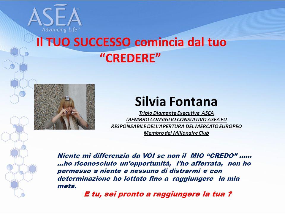 Silvia Fontana Triplo Diamante Executive ASEA MEMBRO CONSIGLIO CONSULTIVO ASEA EU RESPONSABILE DELL'APERTURA DEL MERCATO EUROPEO Membro del Milionaire