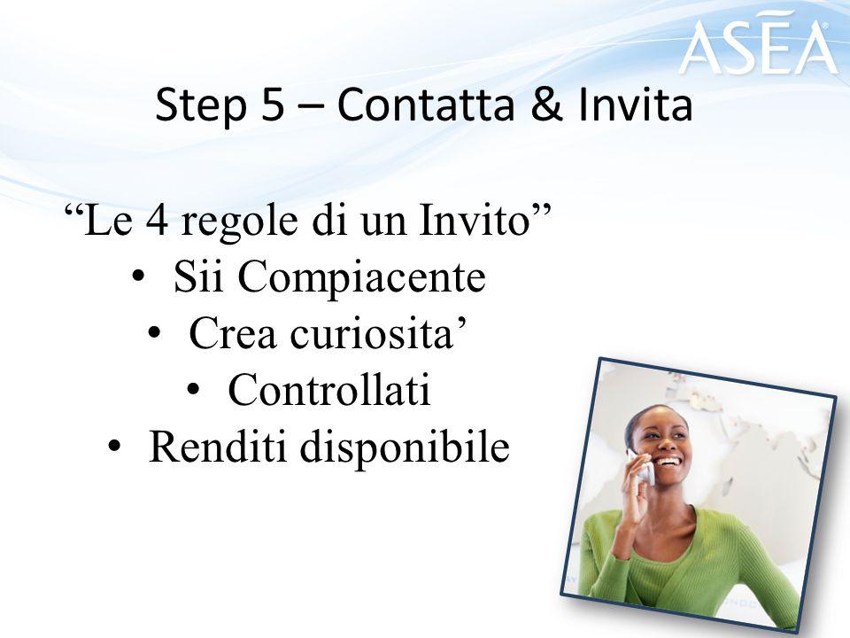 Step 5 – Contatta & Invita Le 4 regole di un Invito Sii Compiacente Crea curiosita' Controllati Renditi disponibile