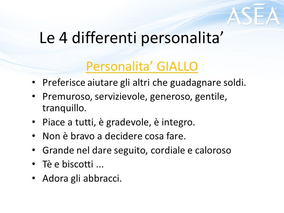 Le 4 differenti personalita' Personalita' GIALLO Preferisce aiutare gli altri che guadagnare soldi. Premuroso, servizievole, generoso, gentile, tranqu