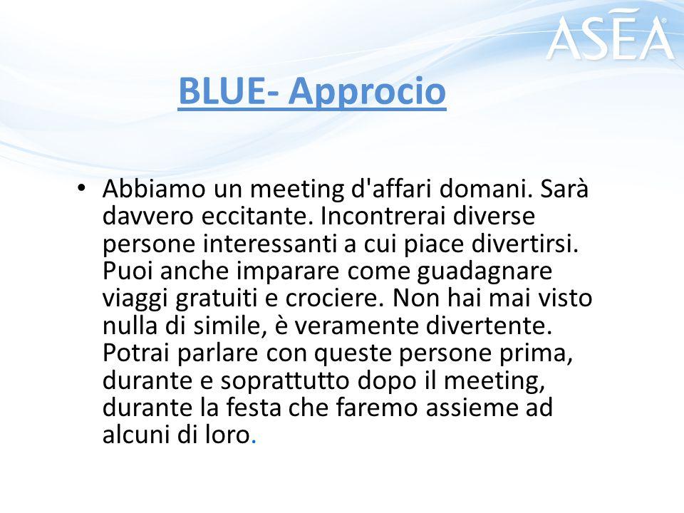 BLUE- Approcio Abbiamo un meeting d'affari domani. Sarà davvero eccitante. Incontrerai diverse persone interessanti a cui piace divertirsi. Puoi anche