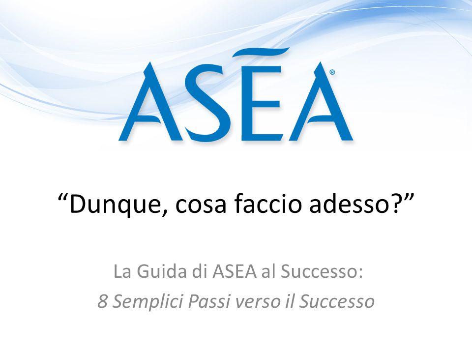 Dunque, cosa faccio adesso? La Guida di ASEA al Successo: 8 Semplici Passi verso il Successo