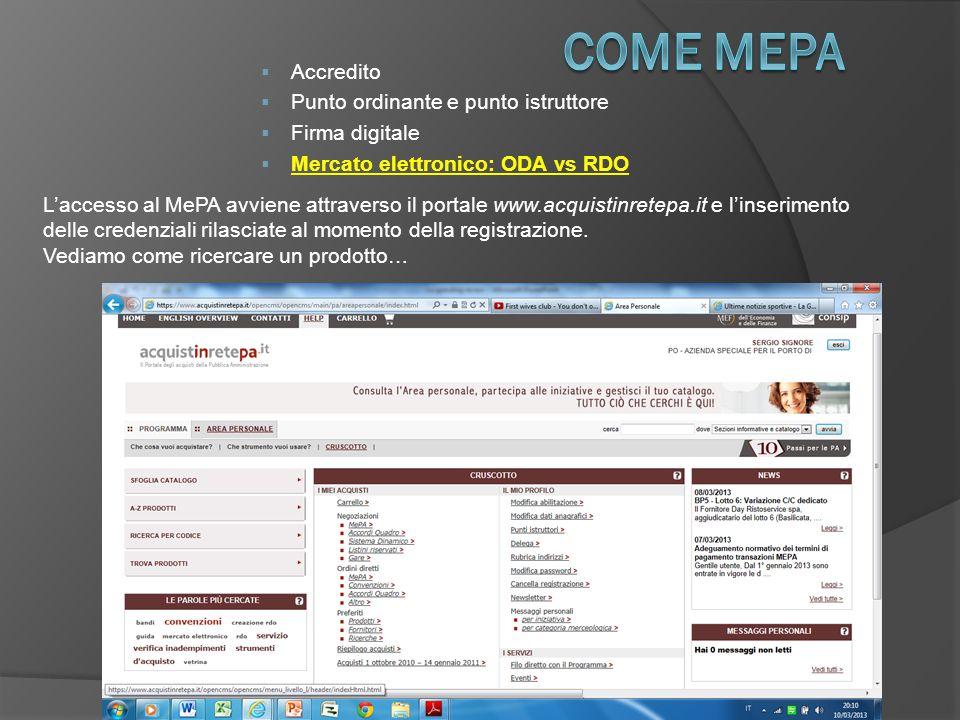  Accredito  Punto ordinante e punto istruttore  Firma digitale  Mercato elettronico: ODA vs RDO L'accesso al MePA avviene attraverso il portale www.acquistinretepa.it e l'inserimento delle credenziali rilasciate al momento della registrazione.