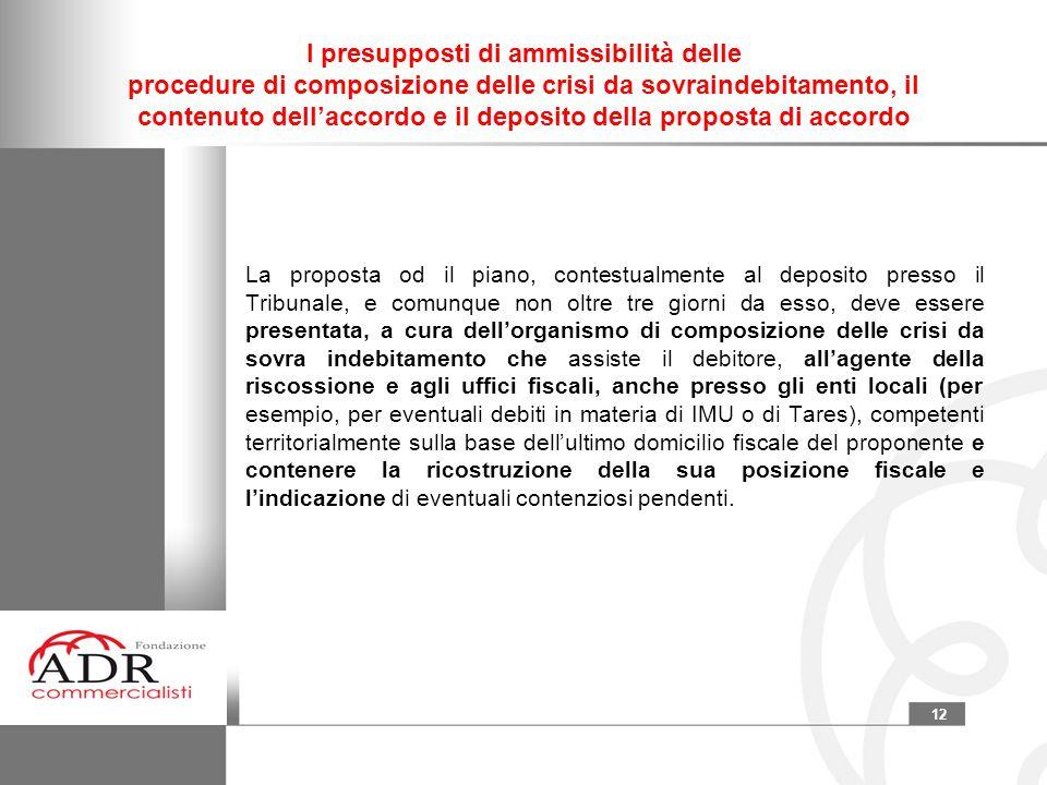 12 I presupposti di ammissibilità delle procedure di composizione delle crisi da sovraindebitamento, il contenuto dell'accordo e il deposito della pro