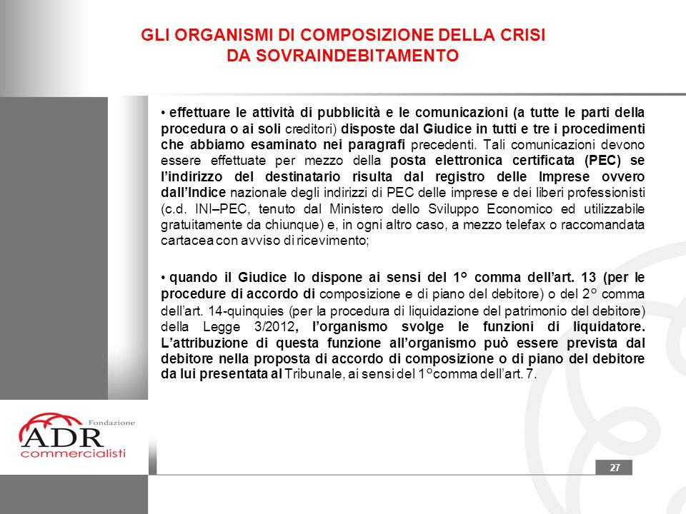 27 GLI ORGANISMI DI COMPOSIZIONE DELLA CRISI DA SOVRAINDEBITAMENTO effettuare le attività di pubblicità e le comunicazioni (a tutte le parti della pro