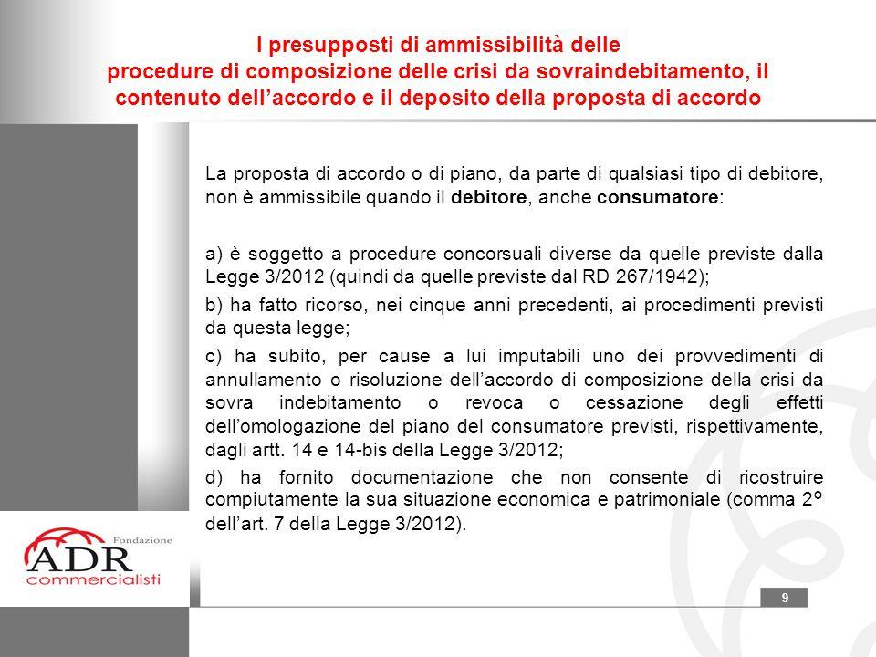 9 I presupposti di ammissibilità delle procedure di composizione delle crisi da sovraindebitamento, il contenuto dell'accordo e il deposito della prop