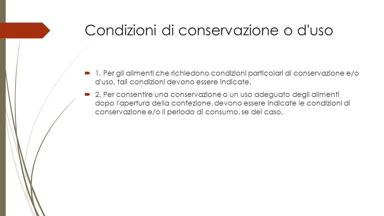 Condizioni di conservazione o d'uso  1. Per gli alimenti che richiedono condizioni particolari di conservazione e/o d'uso, tali condizioni devono ess