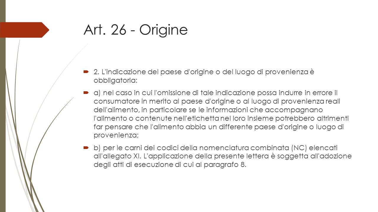 Art. 26 - Origine  2. L'indicazione del paese d'origine o del luogo di provenienza è obbligatoria:  a) nel caso in cui l'omissione di tale indicazio