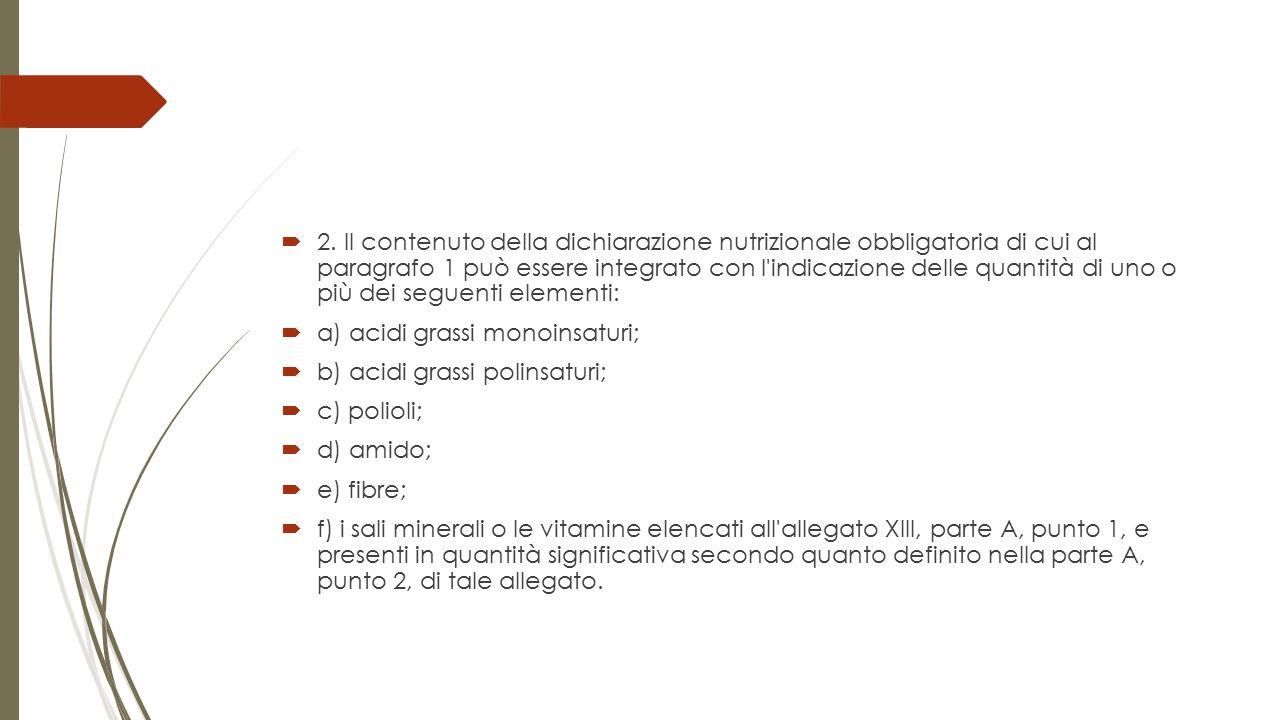  2. Il contenuto della dichiarazione nutrizionale obbligatoria di cui al paragrafo 1 può essere integrato con l'indicazione delle quantità di uno o p