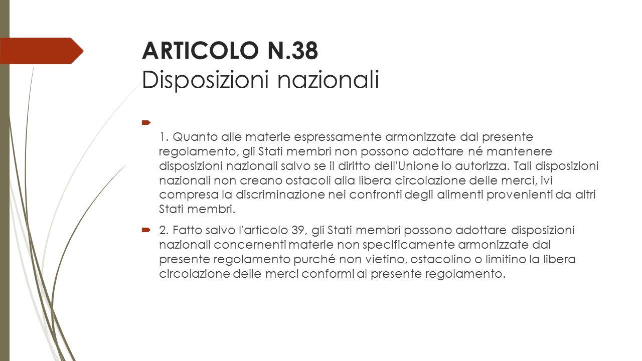 ARTICOLO N.38 Disposizioni nazionali  1. Quanto alle materie espressamente armonizzate dal presente regolamento, gli Stati membri non possono adottar