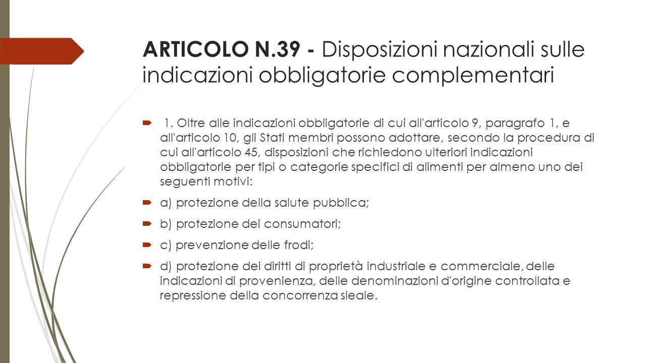 ARTICOLO N.39 - Disposizioni nazionali sulle indicazioni obbligatorie complementari  1. Oltre alle indicazioni obbligatorie di cui all'articolo 9, pa